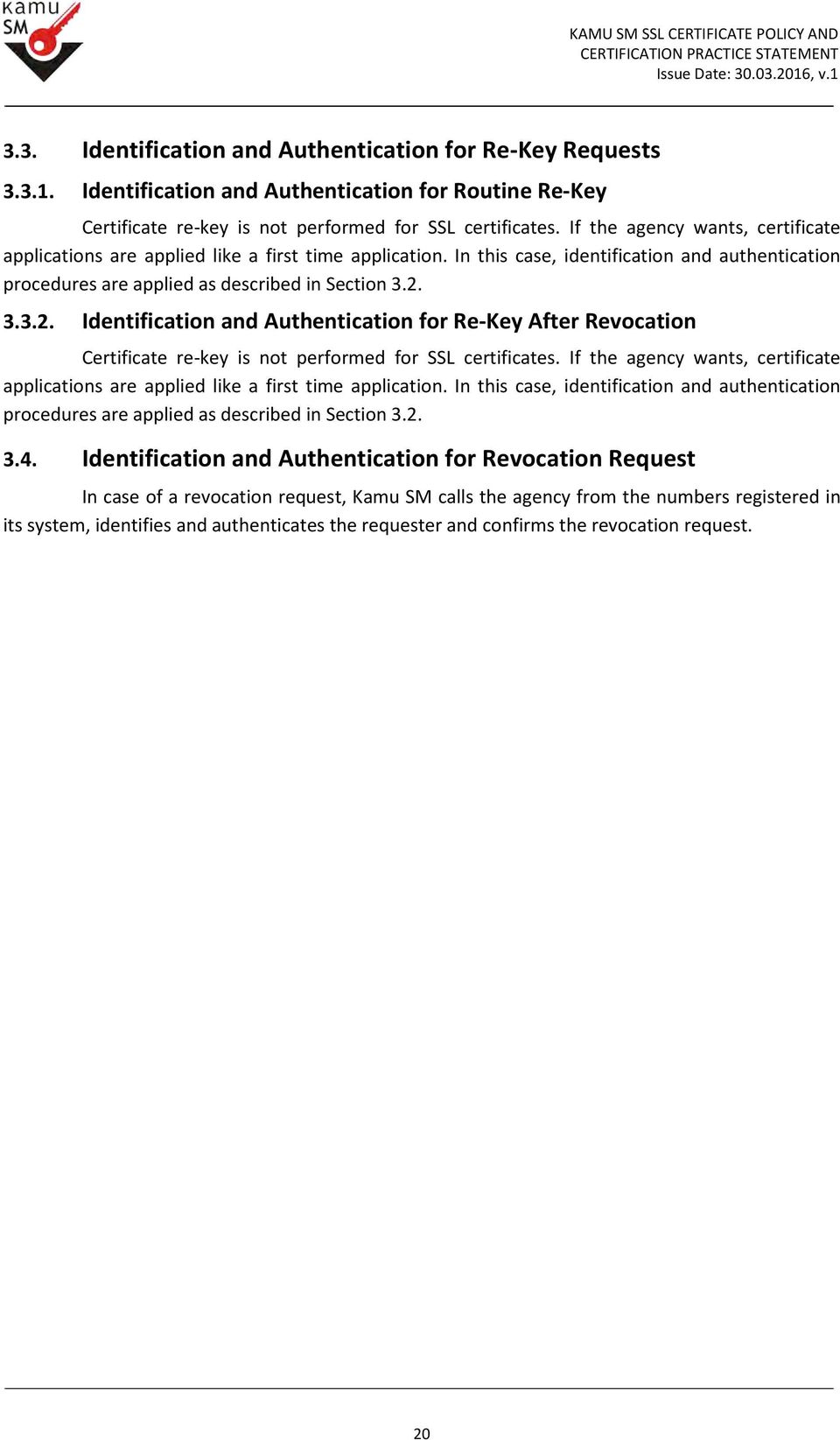 3.3.2. Identification and Authentication for Re-Key After Revocation Certificate re-key is not performed for SSL certificates.  3.4.