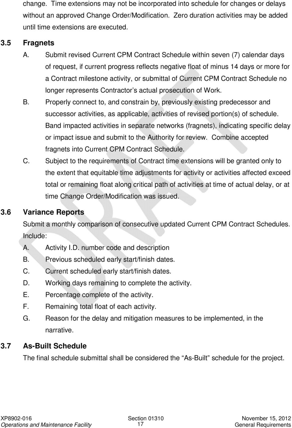 Submit revised Current CPM Contract Schedule within seven (7) calendar days of request, if current progress reflects negative float of minus 14 days or more for a Contract milestone activity, or