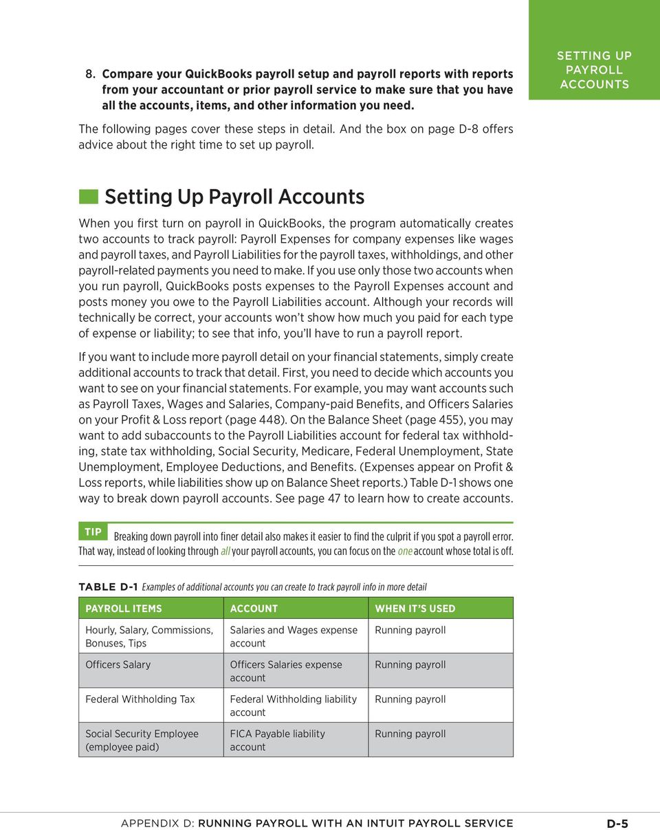 Setting Up Payroll Accounts When you first turn on payroll in QuickBooks, the program automatically creates two accounts to track payroll: Payroll Expenses for company expenses like wages and payroll