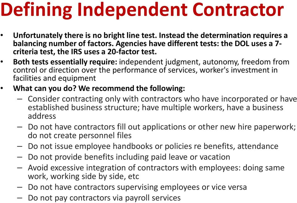 Both tests essentially require: independent judgment, autonomy, freedom from control or direction over the performance of services, worker's investment in facilities and equipment What can you do?