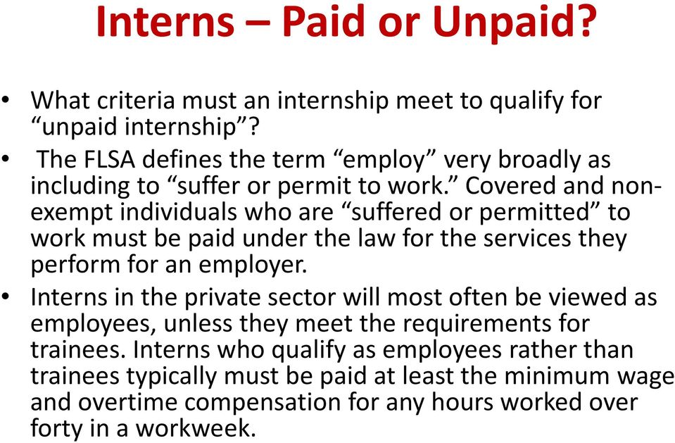 Covered and nonexempt individuals who are suffered or permitted to work must be paid under the law for the services they perform for an employer.