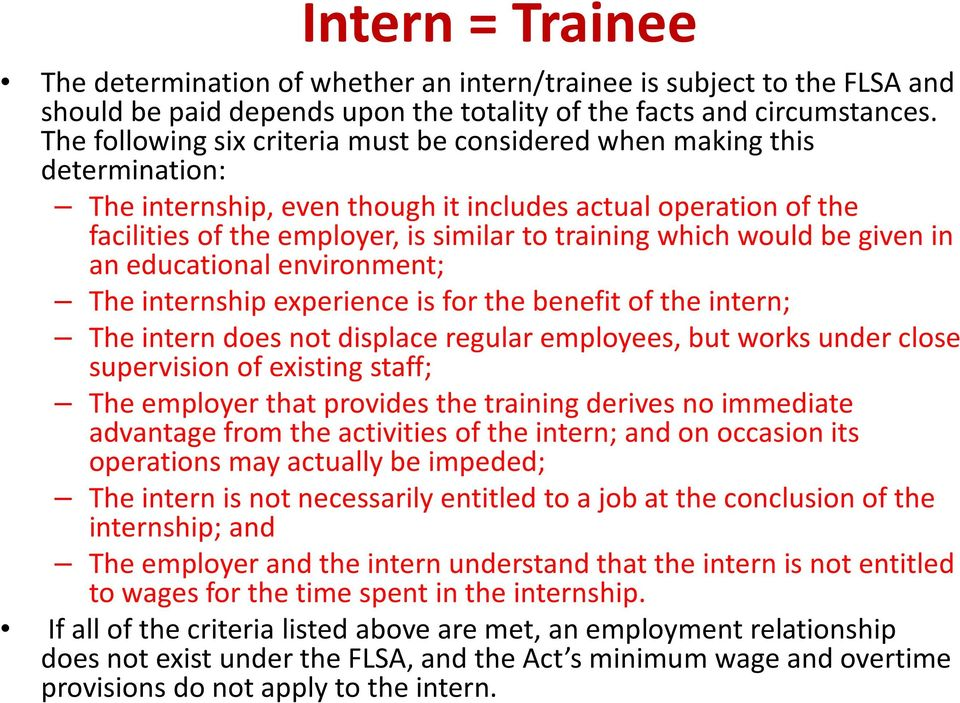 would be given in an educational environment; The internship experience is for the benefit of the intern; The intern does not displace regular employees, but works under close supervision of existing