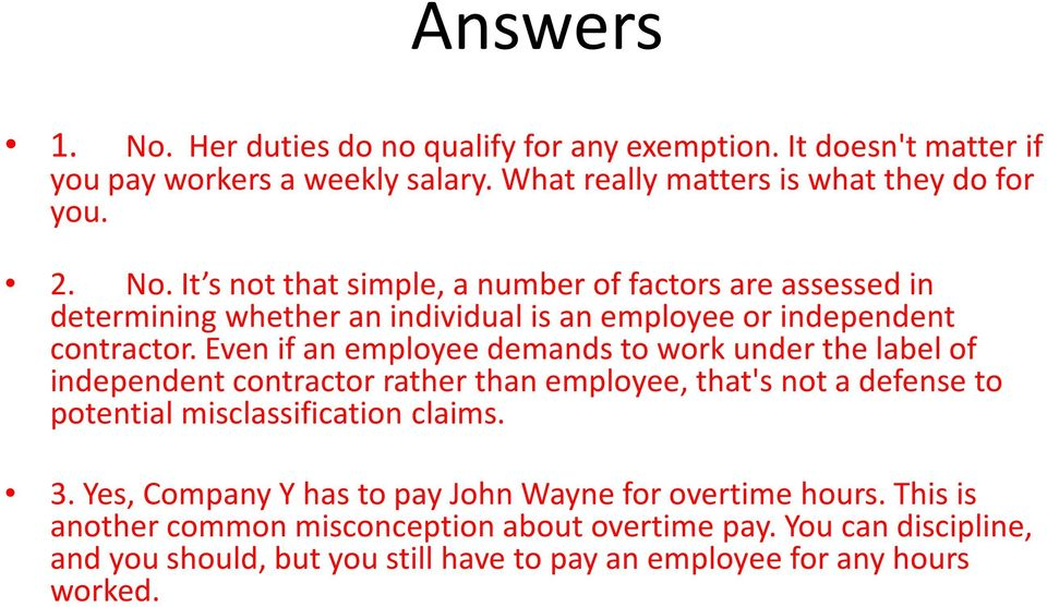 Yes, Company Y has to pay John Wayne for overtime hours. This is another common misconception about overtime pay.