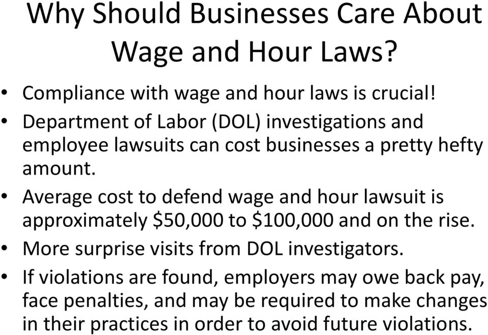 Average cost to defend wage and hour lawsuit is approximately $50,000 to $100,000 and on the rise.