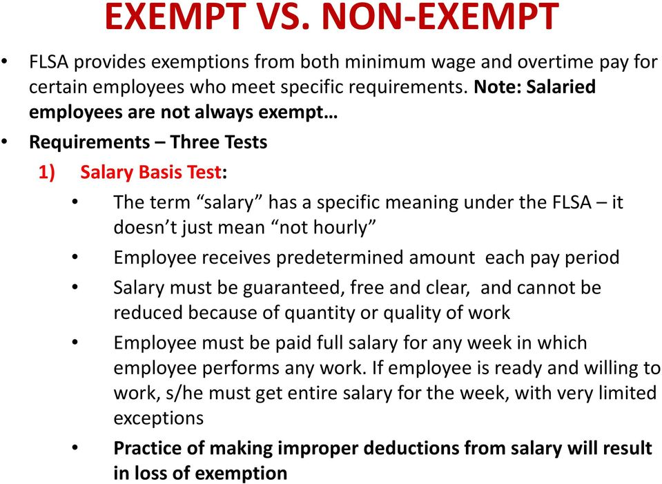 receives predetermined amount each pay period Salary must be guaranteed, free and clear, and cannot be reduced because of quantity or quality of work Employee must be paid full salary for