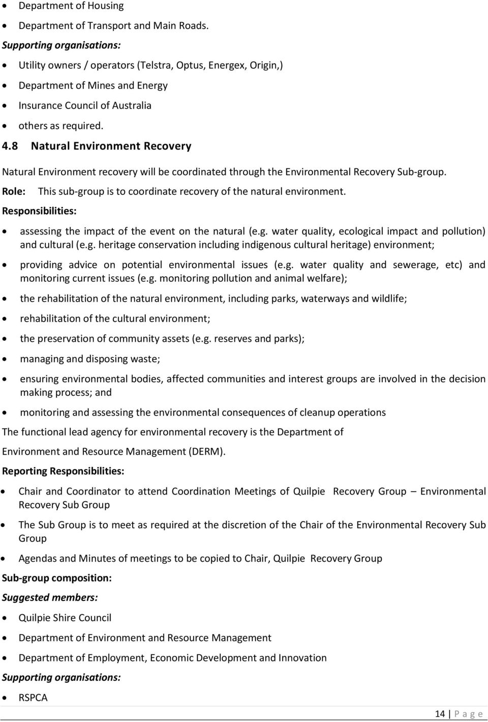 8 Natural Environment Recovery Natural Environment recovery will be coordinated through the Environmental Recovery Sub-group. Role: This sub-group is to coordinate recovery of the natural environment.