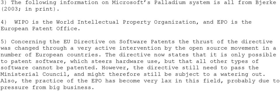 5) Concerning the EU Directive on Software Patents the thrust of the directive was changed through a very active intervention by the open source movement in a number of European countries.