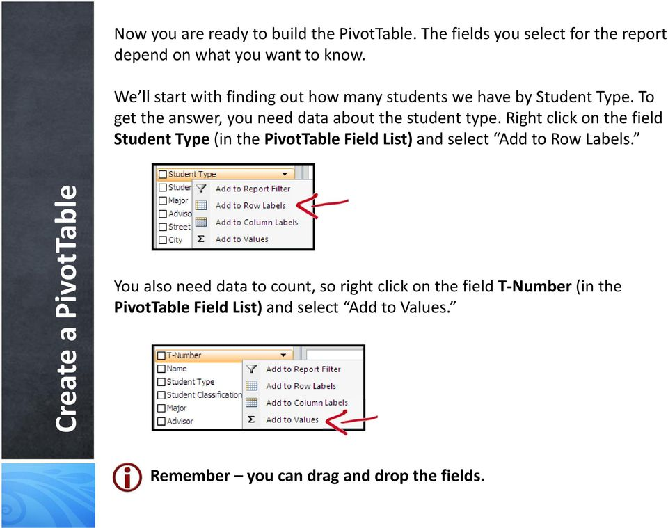 Right click on the field Student Type (in the PivotTable Field List) and select Add to Row Labels.