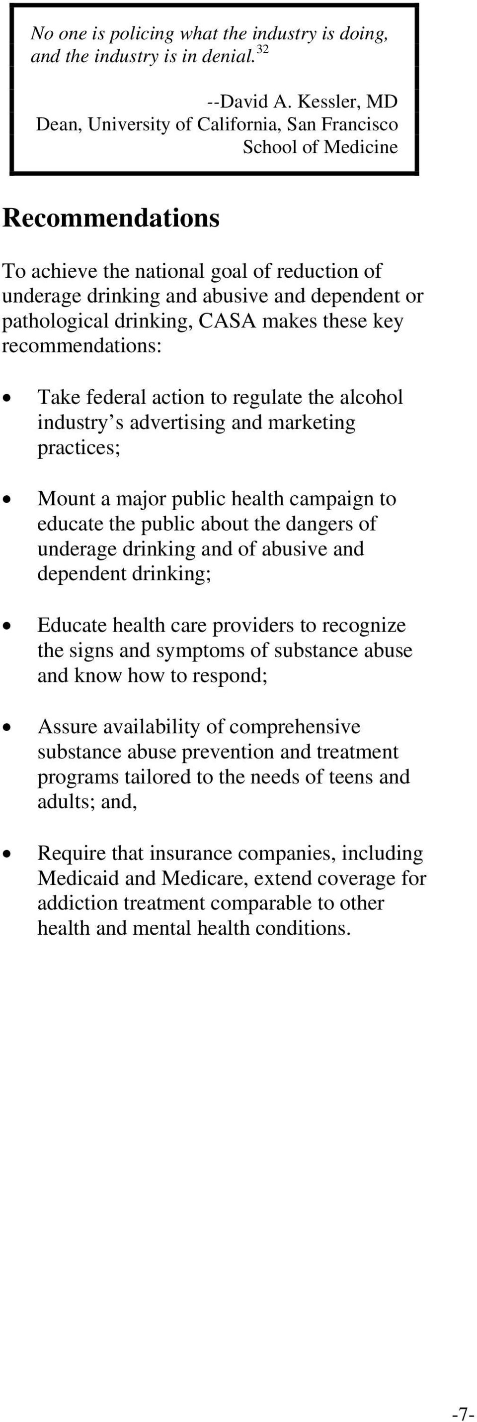 drinking, CASA makes these key recommendations: Take federal action to regulate the alcohol industry s advertising and marketing practices; Mount a major public health campaign to educate the public