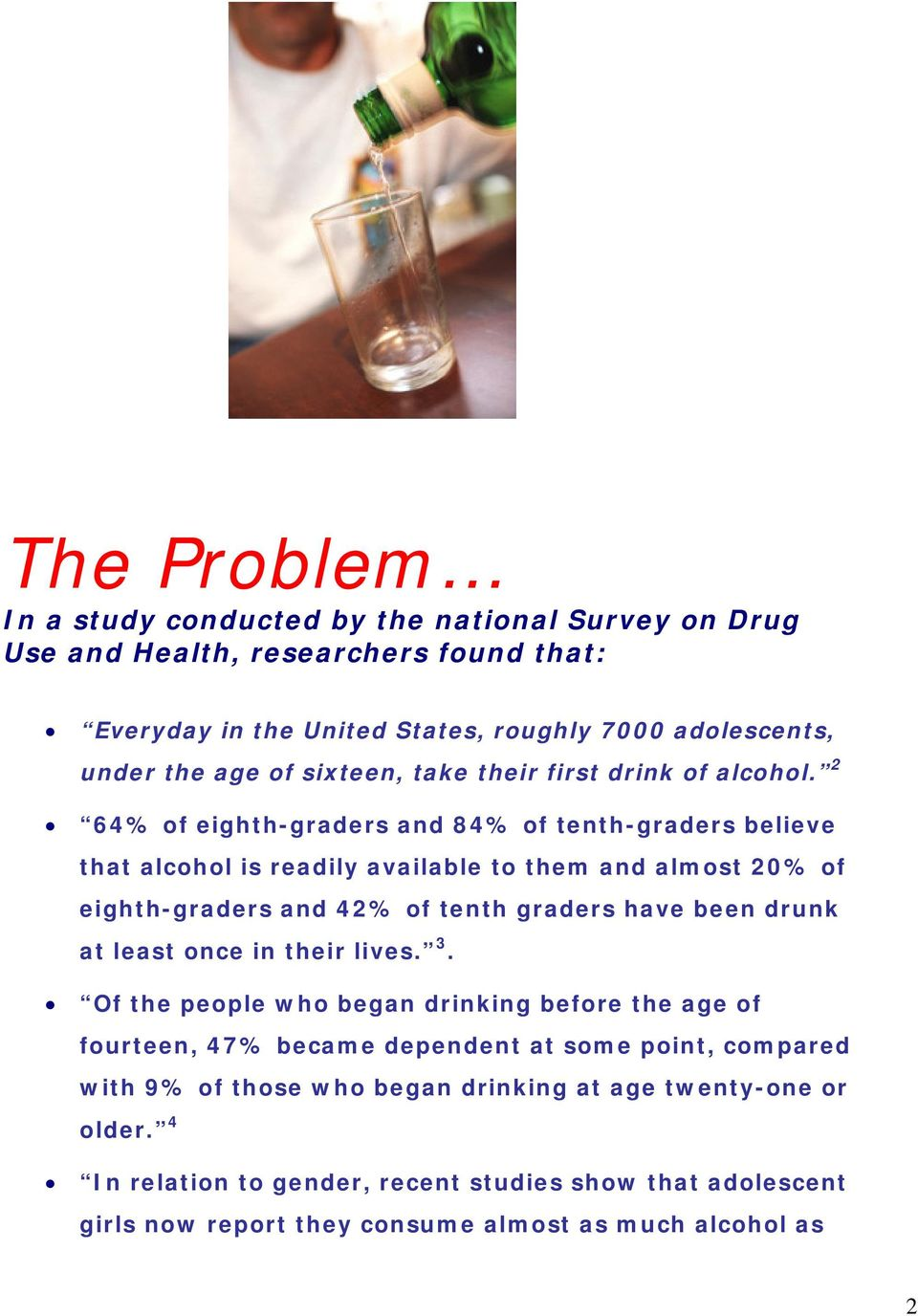 2 64% of eighth-graders and 84% of tenth-graders believe that alcohol is readily available to them and almost 20% of eighth-graders and 42% of tenth graders have been drunk at