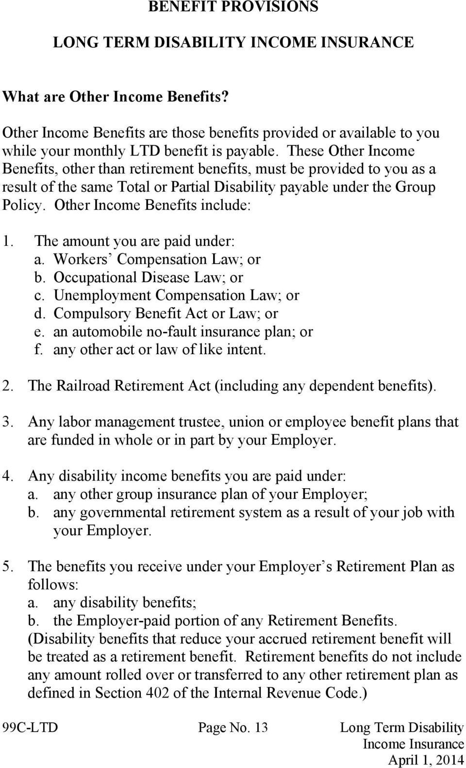 These Other Income Benefits, other than retirement benefits, must be provided to you as a result of the same Total or Partial Disability payable under the Group Policy.