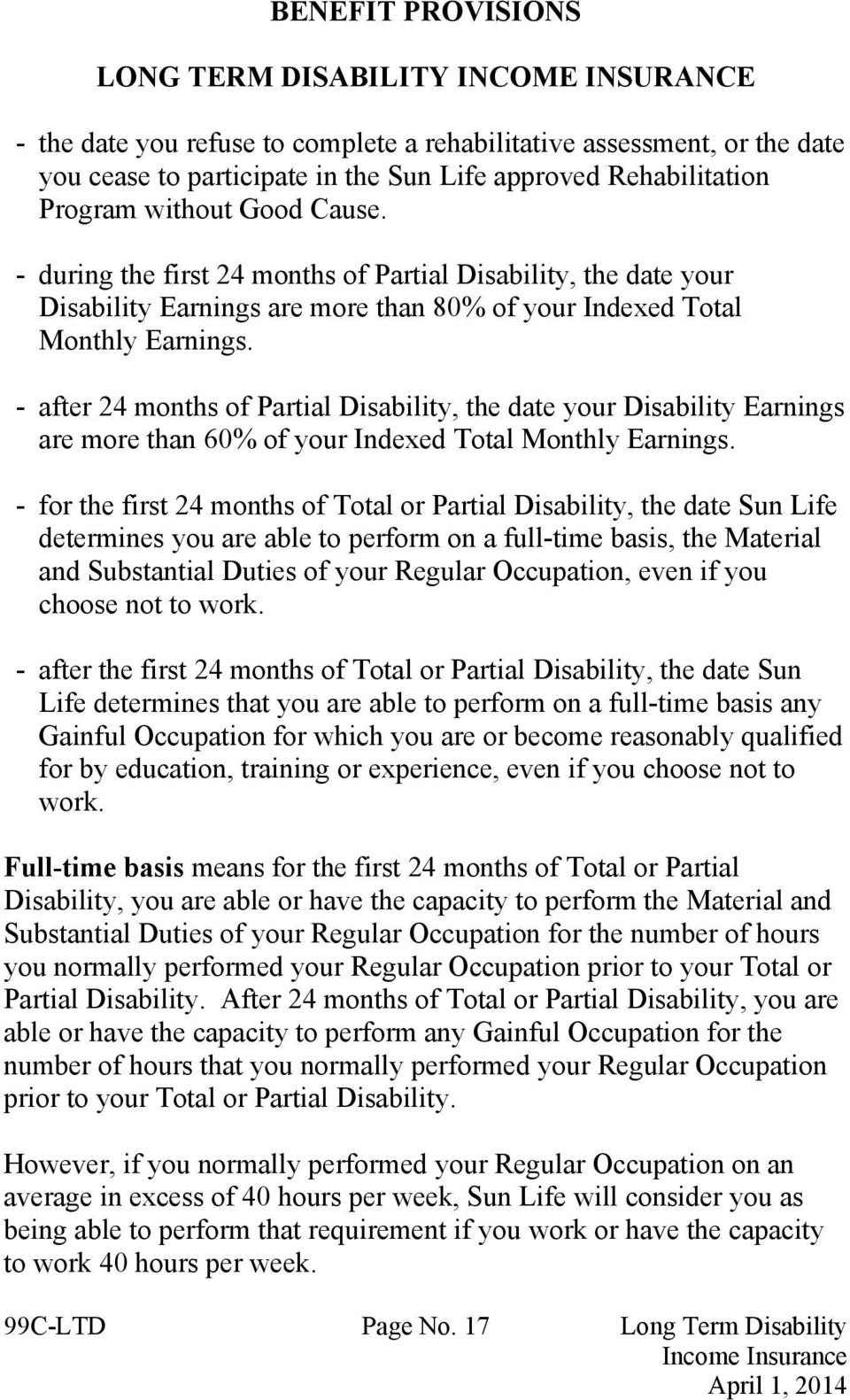 - after 24 months of Partial Disability, the date your Disability Earnings are more than 60% of your Indexed Total Monthly Earnings.
