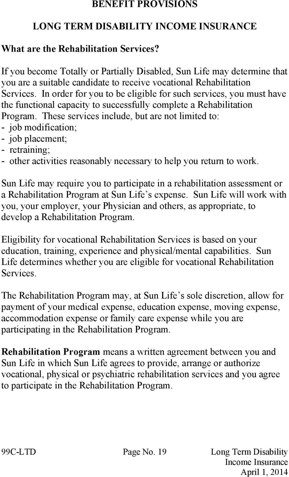 In order for you to be eligible for such services, you must have the functional capacity to successfully complete a Rehabilitation Program.