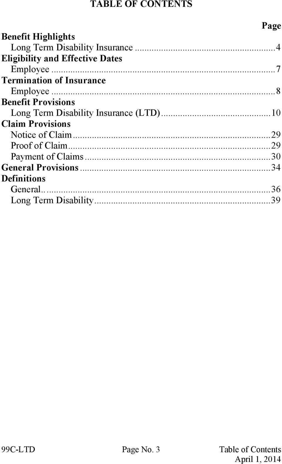..8 Benefit Provisions Long Term Disability Insurance (LTD)...10 Claim Provisions Notice of Claim.