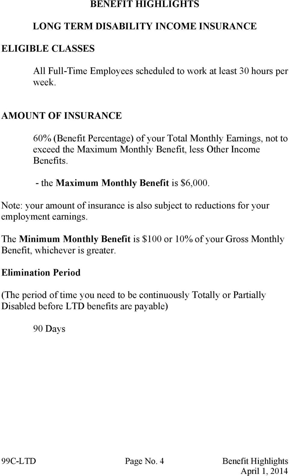 - the Maximum Monthly Benefit is $6,000. Note: your amount of insurance is also subject to reductions for your employment earnings.