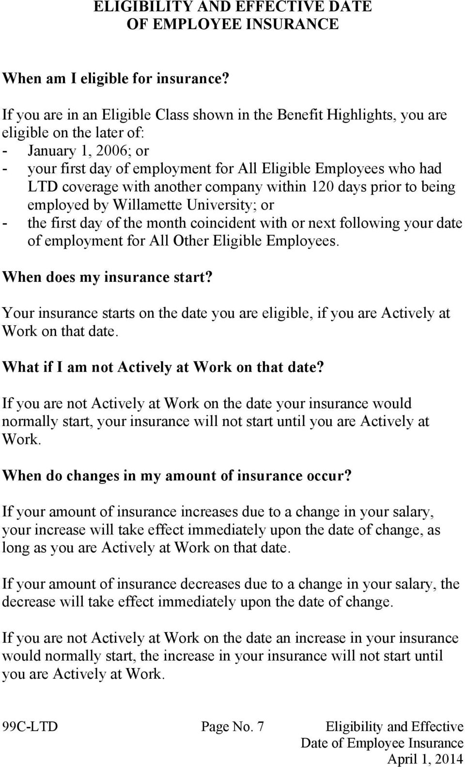 with another company within 120 days prior to being employed by Willamette University; or - the first day of the month coincident with or next following your date of employment for All Other Eligible
