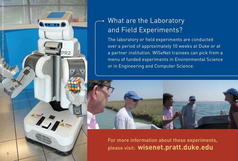 The laboratory or field experiments are conducted over a period of approximately 10 weeks at Duke or at a partner