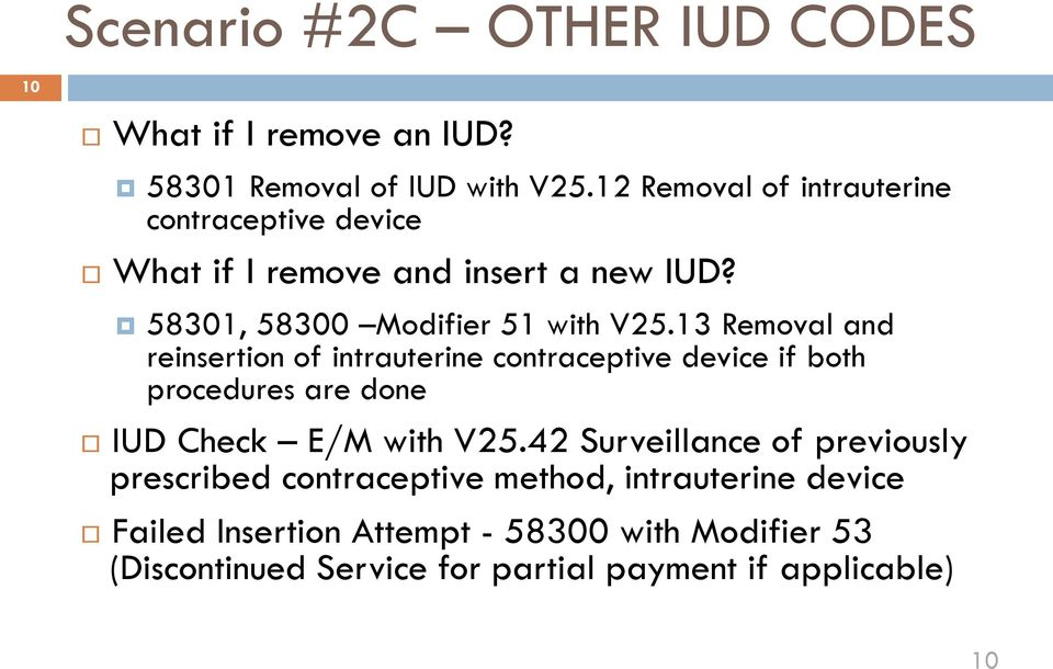 13 Removal and reinsertion of intrauterine contraceptive device if both procedures are done IUD Check E/M with V25.