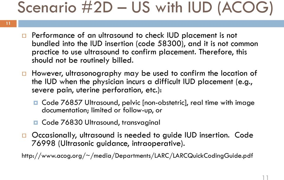 However, ultrasonography may be used to confirm the location of the IUD when the physician incurs a difficult IUD placement (e.g., severe pain, uterine perforation, etc.