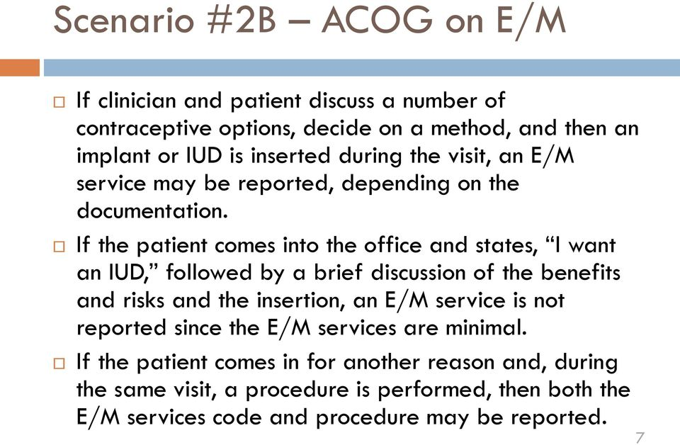 If the patient comes into the office and states, I want an IUD, followed by a brief discussion of the benefits and risks and the insertion, an E/M