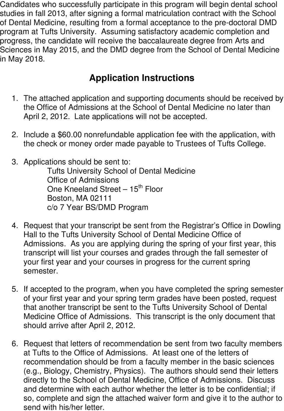 Assuming satisfactory academic completion and progress, the candidate will receive the baccalaureate degree from Arts and Sciences in May 2015, and the DMD degree from the School of Dental Medicine