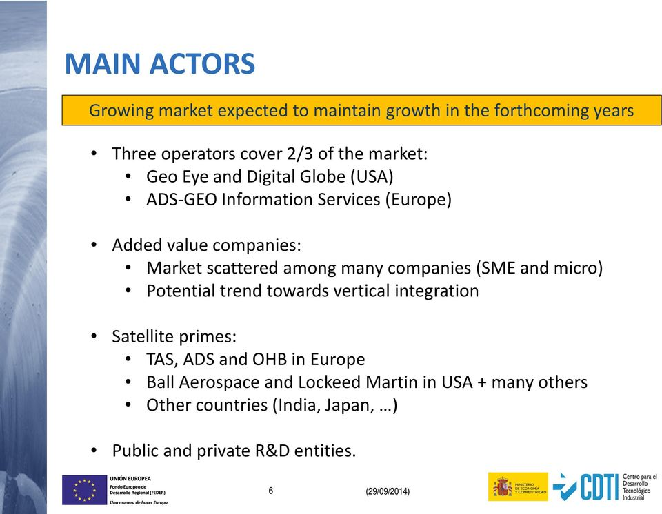companies (SME and micro) Potential trend towards vertical integration Satellite primes: TAS, ADS and OHB in Europe Ball