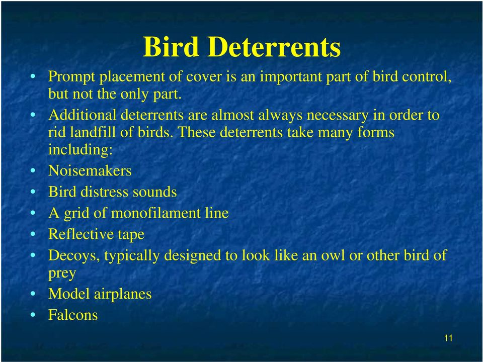 These deterrents take many forms including: Noisemakers Bird distress sounds A grid of monofilament