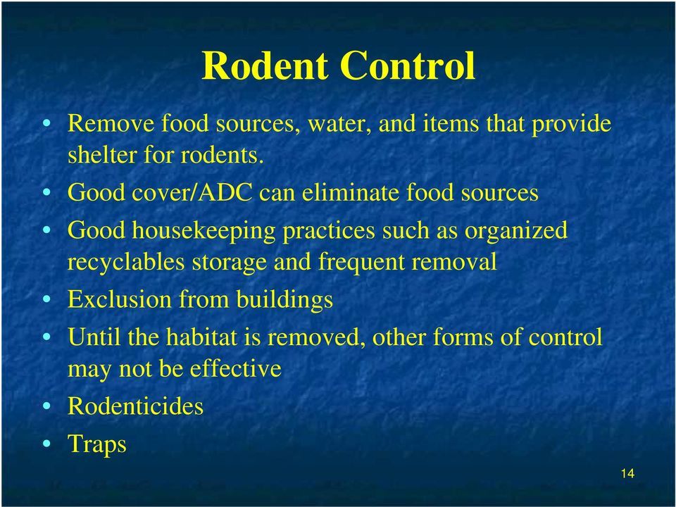 Good cover/adc can eliminate food sources Good housekeeping practices such as