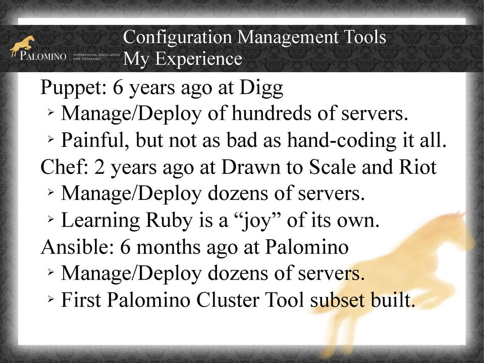 Chef: 2 years ago at Drawn to Scale and Riot Manage/Deploy dozens of servers.