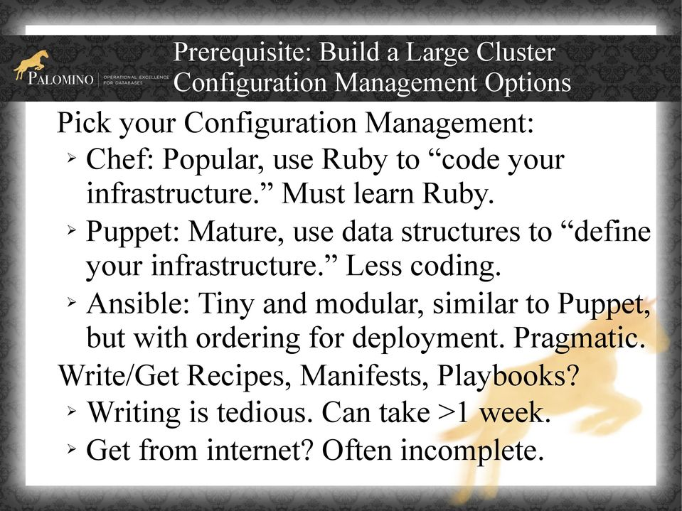Puppet: Mature, use data structures to define your infrastructure. Less coding.