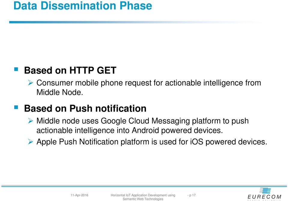 Based on Push notification Middle node uses Google Cloud Messaging platform to