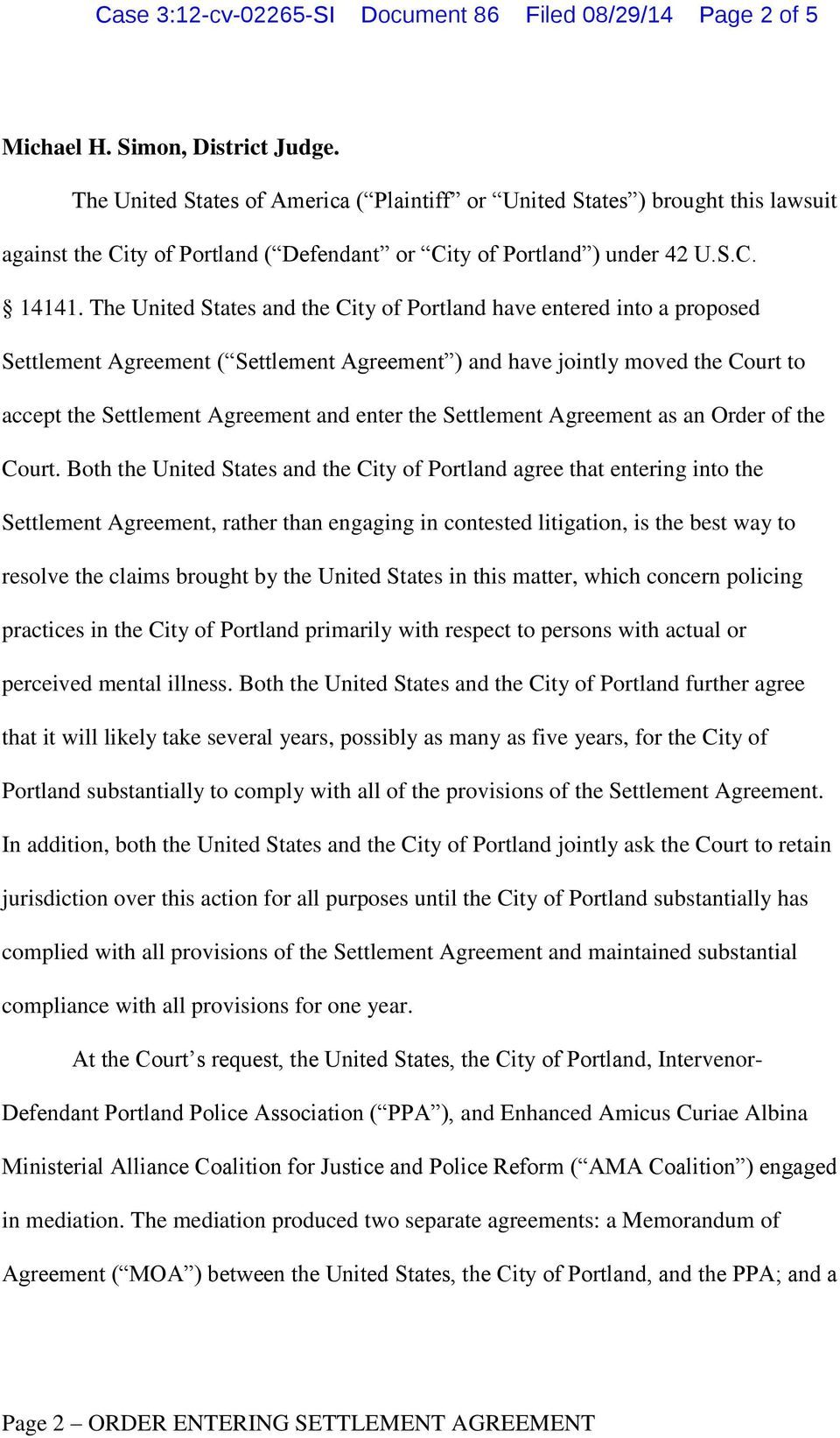 The United States and the City of Portland have entered into a proposed Settlement Agreement ( Settlement Agreement ) and have jointly moved the Court to accept the Settlement Agreement and enter the