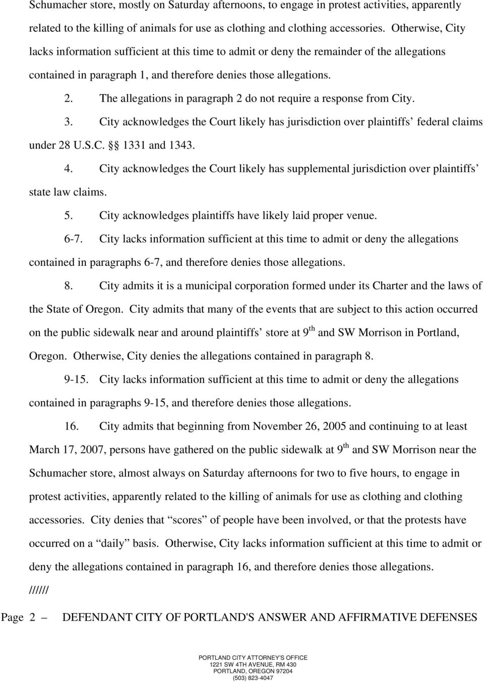 The allegations in paragraph 2 do not require a response from City. 3. City acknowledges the Court likely has jurisdiction over plaintiffs federal claims under 28 U.S.C. 1331 and 1343. 4.