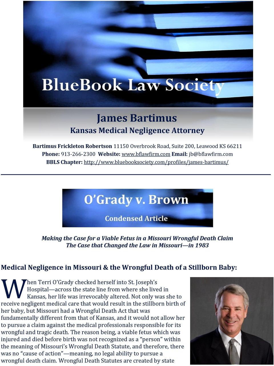 com/profiles/james-bartimus/ Making the Case for a Viable Fetus in a Missouri Wrongful Death Claim The Case that Changed the Law in Missouri in 1983 Medical Negligence in Missouri & the Wrongful