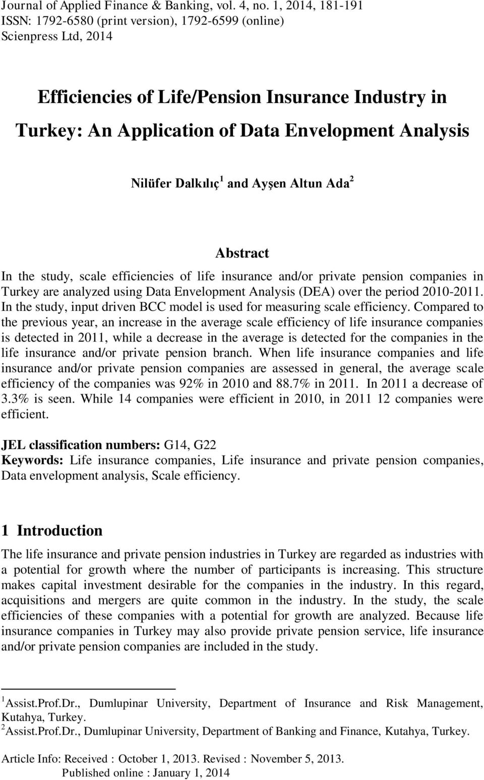 Dalkılıç and Ayşen Altun Ada 2 Abstract In the study, scale efficiencies of life insurance and/or private pension companies in Turkey are analyzed using Data Envelopment Analysis (DEA) over the