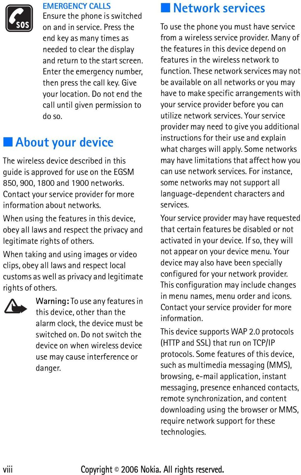 About your device The wireless device described in this guide is approved for use on the EGSM 850, 900, 1800 and 1900 networks. Contact your service provider for more information about networks.