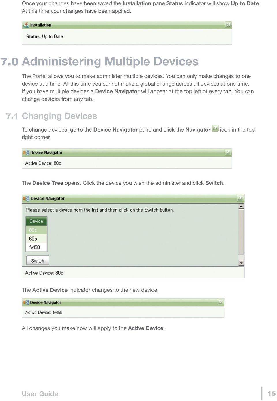 At this time you cannot make a global change across all devices at one time. If you have multiple devices a Device Navigator will appear at the top left of every tab.