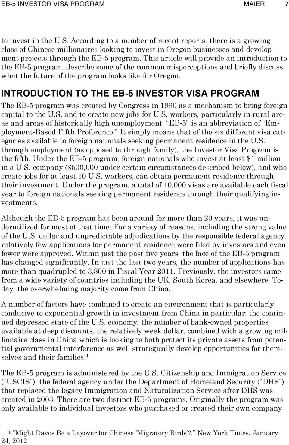 INTRODUCTION TO THE EB-5 INVESTOR VISA PROGRAM The EB-5 program was created by Congress in 1990 as a mechanism to bring foreign capital to the U.S. and to create new jobs for U.S. workers, particularly in rural areas and areas of historically high unemployment.