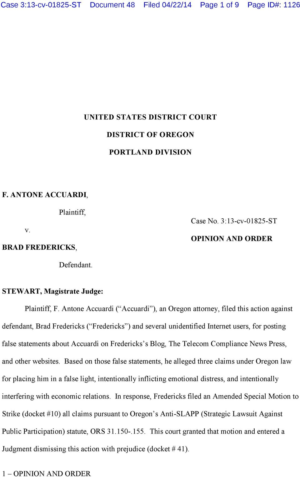 Antone Accuardi ( Accuardi ), an Oregon attorney, filed this action against defendant, Brad Fredericks ( Fredericks ) and several unidentified Internet users, for posting false statements about