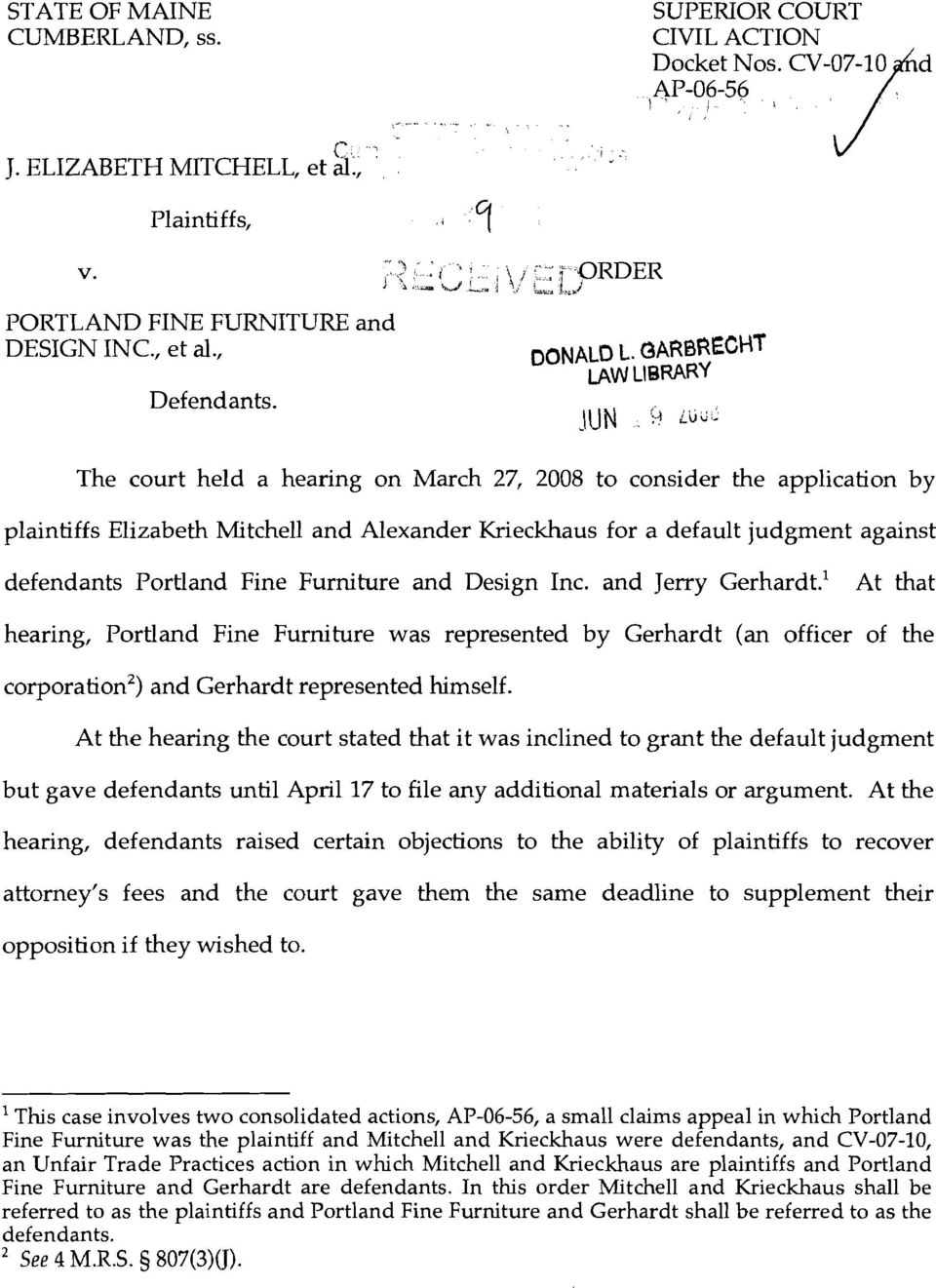 i~ The court held a hearing on March 27, 2008 to consider the application by plaintiffs Elizabeth Mitchell and Alexander Krieckhaus for a default judgment against defendants Portland Fine Furniture