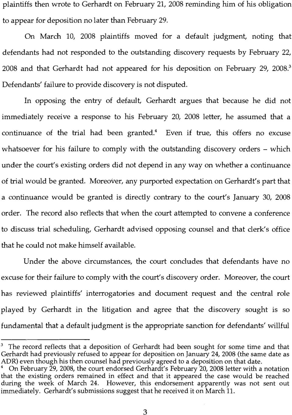 his deposition on February 29, 2008. 3 Defendants' failure to provide discovery is not disputed.