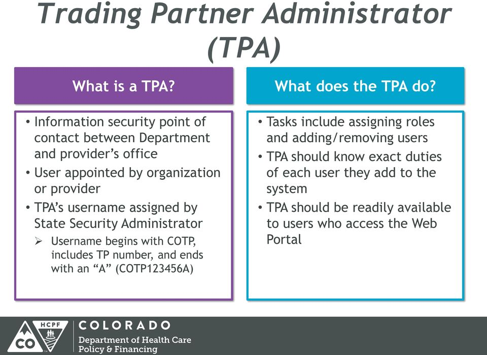 username assigned by State Security Administrator Username begins with COTP, includes TP number, and ends with an A (COTP123456A)