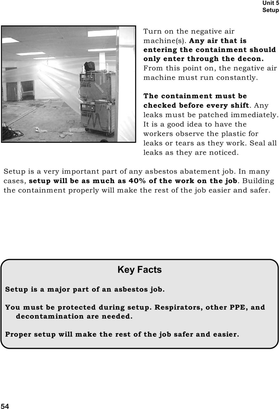 Seal all leaks as they are noticed. Setup is a very important part of any asbestos abatement job. In many cases, setup will be as much as 40% of the work on the job.
