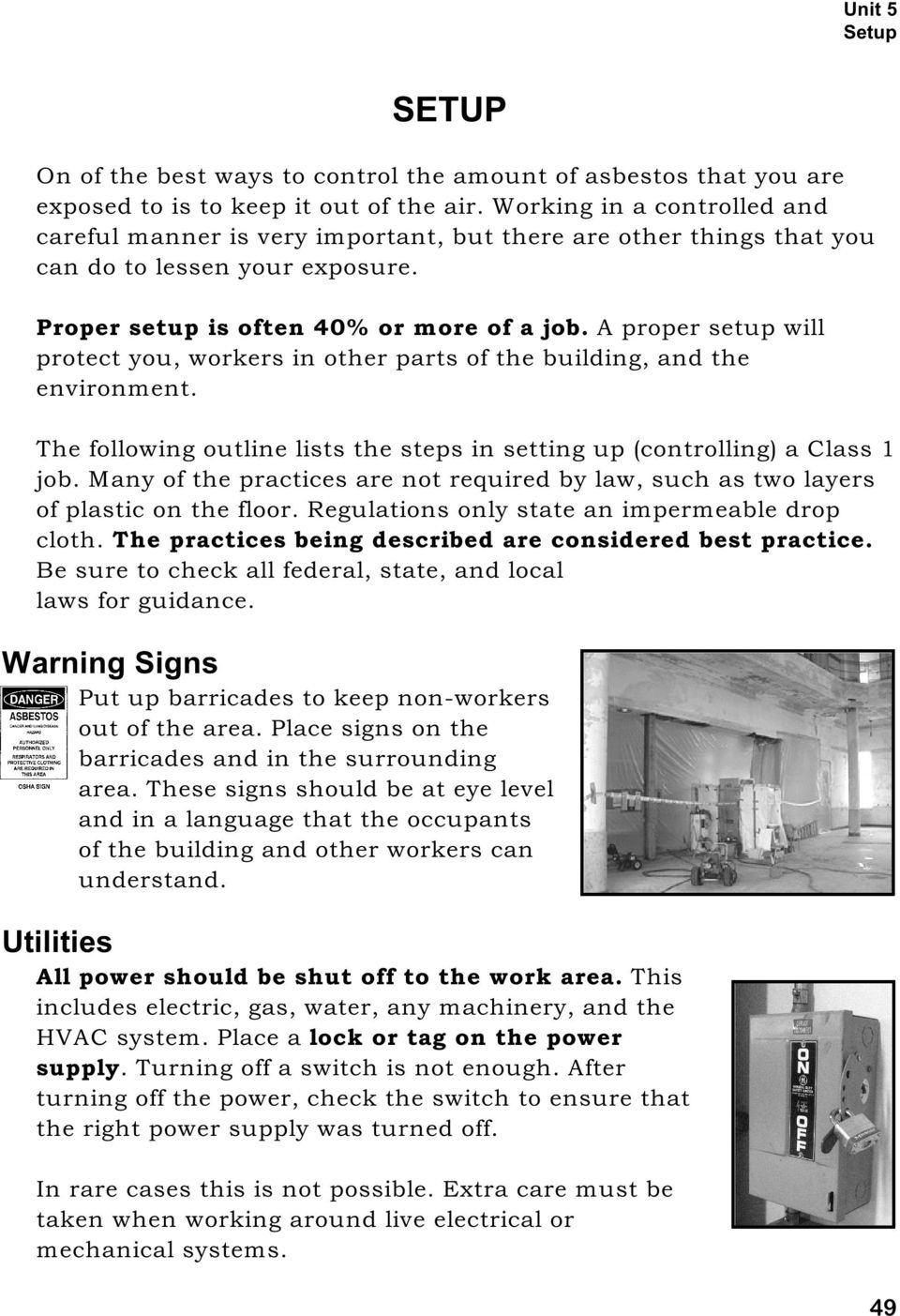 A proper setup will protect you, workers in other parts of the building, and the environment. The following outline lists the steps in setting up (controlling) a Class 1 job.