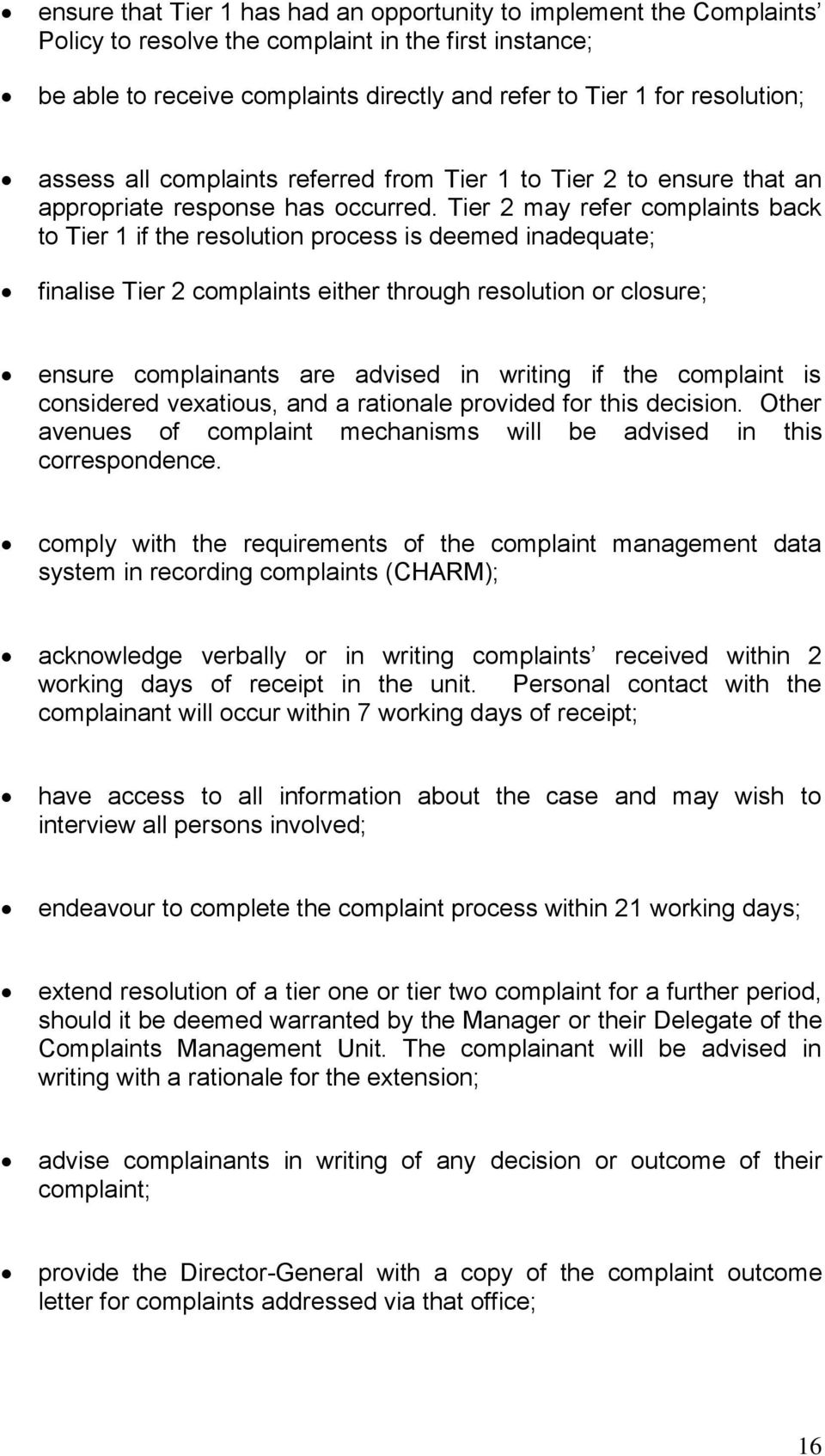 Tier 2 may refer complaints back to Tier 1 if the resolution process is deemed inadequate; finalise Tier 2 complaints either through resolution or closure; ensure complainants are advised in writing