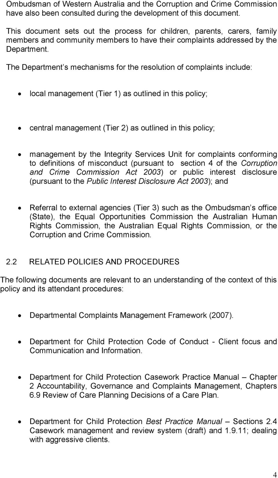 The Department s mechanisms for the resolution of complaints include: local management (Tier 1) as outlined in this policy; central management (Tier 2) as outlined in this policy; management by the