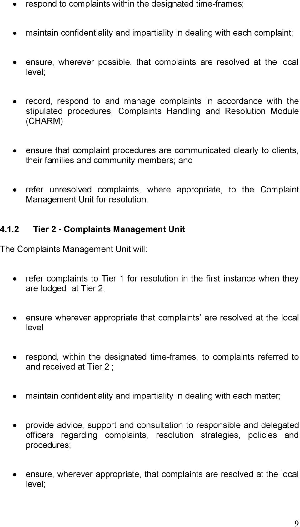 clearly to clients, their families and community members; and refer unresolved complaints, where appropriate, to the Complaint Management Unit for resolution. 4.1.