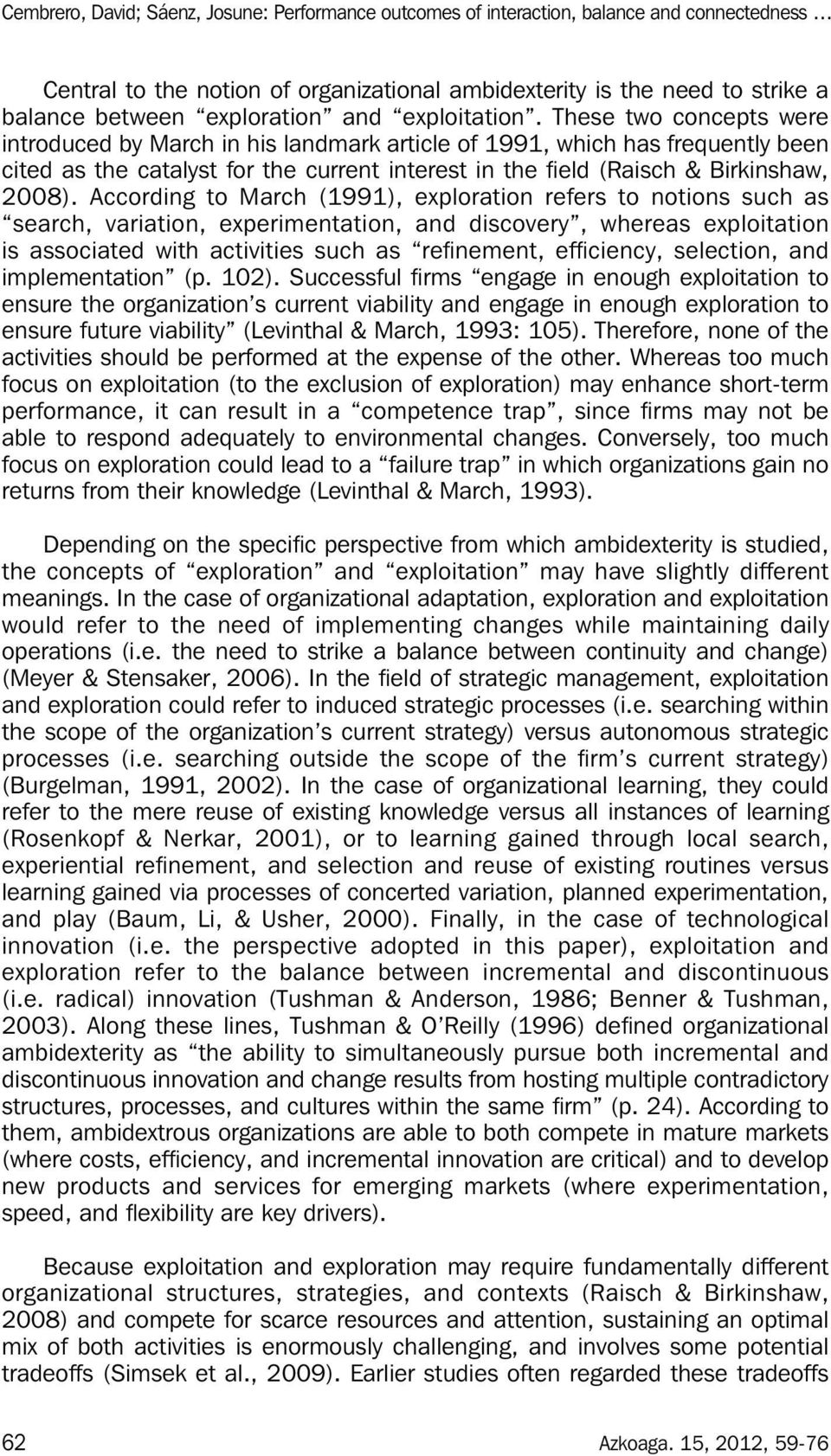According to March (1991), exploration refers to notions such as search, variation, experimentation, and discovery, whereas exploitation is associated with activities such as refi nement, effi