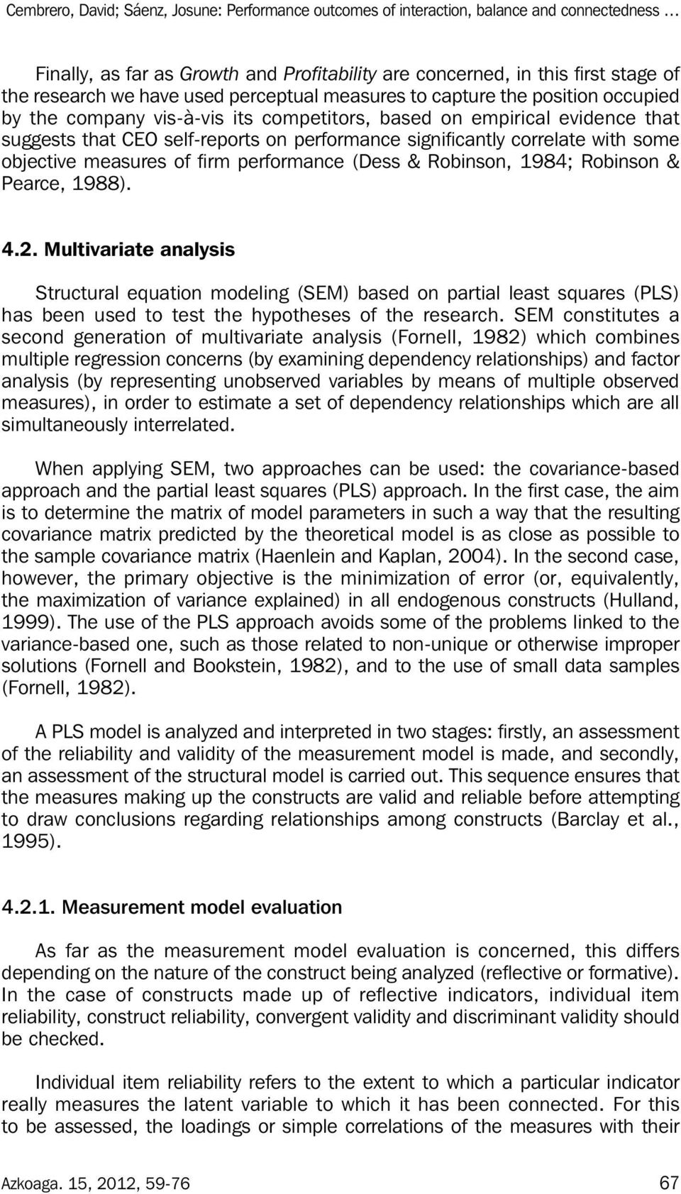 & Pearce, 1988). 4.2. Multivariate analysis Structural equation modeling (SEM) based on partial least squares (PLS) has been used to test the hypotheses of the research.