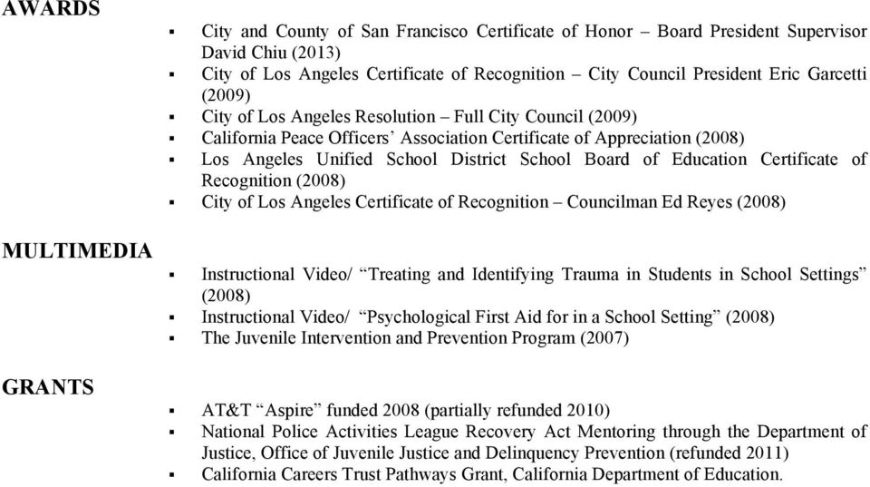 Education Certificate of Recognition (2008) City of Los Angeles Certificate of Recognition Councilman Ed Reyes (2008) Instructional Video/ Treating and Identifying Trauma in Students in School